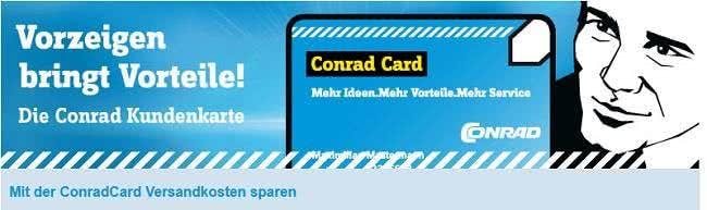 Gratis-Versand schon ab 99 Euro und andere Vorteile mit der kostenlosen Conrad AT Kundenkarte